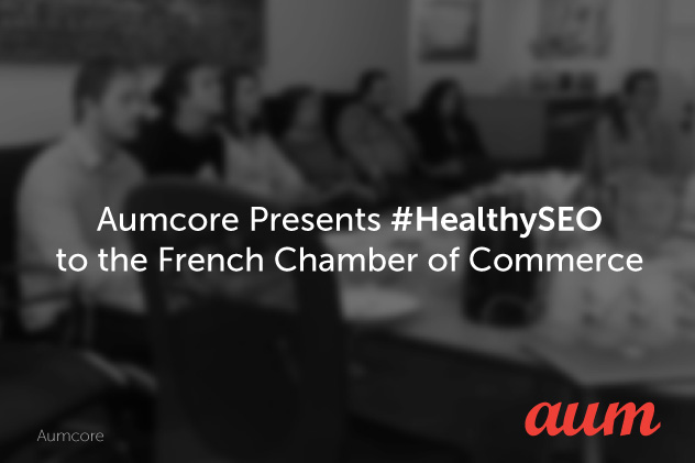 aumcore presents #healthySEO to the french chamber of commerce